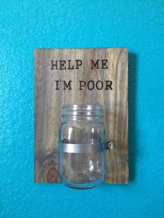Help Me I'm Poor- Spare Change/ Coin Jar- Dark Walnut Stain by SoapBubbleJewelry on Etsy https://www.etsy.com/listing/255902588/help-me-im-poor-spare-change-coin-jar