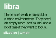 Libra's need space and time to work