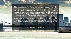 The battle of life is, in most cases, fought uphill; and to win it without a…