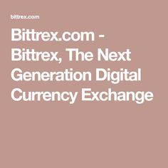 Bittrex.com - Bittrex, The Next Generation Digital Currency Exchange