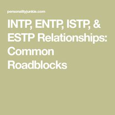 INTP, ENTP, ISTP, & ESTP Relationships: Common Roadblocks