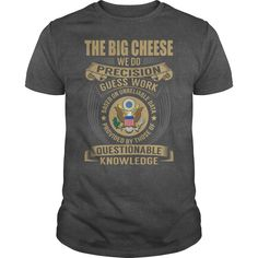The Big Cheese - We Do Precision Guess Work - Job Shirt #gift #ideas #Popular #Everything #Videos #Shop #Animals #pets #Architecture #Art #Cars #motorcycles #Celebrities #DIY #crafts #Design #Education #Entertainment #Food #drink #Gardening #Geek #Hair #beauty #Health #fitness #History #Holidays #events #Home decor #Humor #Illustrations #posters #Kids #parenting #Men #Outdoors #Photography #Products #Quotes #Science #nature #Sports #Tattoos #Technology #Travel #Weddings #Women