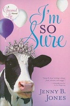 I'm So Sure by Jenny B. Jones(Book #2 in A Charmed Life Series)