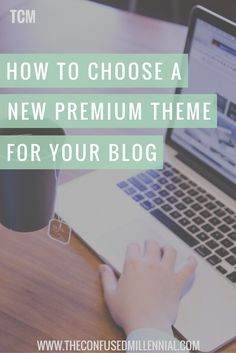 How to choose a new premium theme for your wordpress blog using these five simple steps - The confused Millennial