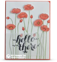"This card comes from the amazingly beautiful mind of my designer, Veronica Zalis. She is amazing! She stamped the  Pleasant Poppies in Memento Ink and colored with  Calypso Coral, Wild Wasabi, Daffodil Delight Blendabilities. The ""Hello there"" greeting was stamped in Staz On ink on Vellum card stock, switching to Staz On because it is permanent. see blog for the difference between staz on and memento inks."