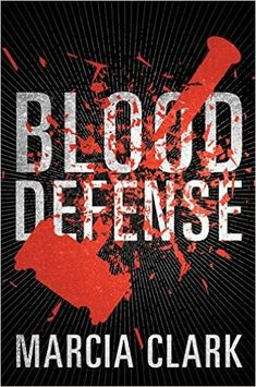 """Blood Defense by Marcia Clark (May 2016) """"Clark's deft handling of her characters through a multilevel maze of conflicts delivers an exhilarating read."""" --Library Journal"""