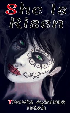She Is Risen by Travis Adams Irish (Read 9th - 13th Sept 2014)