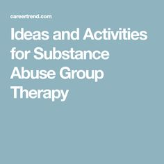 Ideas and Activities for Substance Abuse Group Therapy