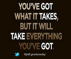 You've got what it takes, but it will take everything you've got. ‪#‎inspiration‬ ‪#‎quote‬