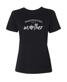 Manifesting Like a Mother™ Tee