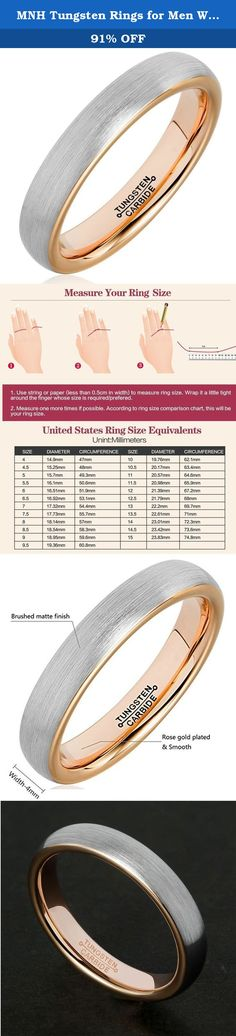 MNH Tungsten Rings for Men Women 4mm Rose Gold Plated Brushed Matte Finish Wedding Band. Why choose MNH tungsten carbide rings? If you work on the construction site and you are hard on your jewelry, you may often hit your engagement rings and find a number of dents and scratches on your jewelry. There are a couple of ways to prevent this: either find another job, which is crazy in current economy, or find a more durable material for your engagement rings. Thus, MNH strongly suggest you to...