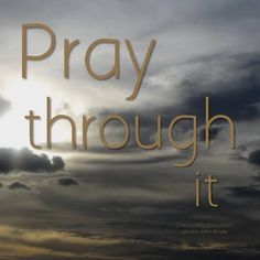 """""""Is anyone among you suffering? LET HIM PRAY. Is anyone cheerful? Let him sing praise,"""" James 5:13."""
