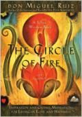 The Circle of Fire - by Don Miguel Ruiz