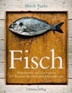 Fisch: Warenkunde und Kochschule. 100 Rezepte für Fisch und Meeresfrüchte von Mitch Tonks, http://www.amazon.de/dp/3884729497/ref=cm_sw_r_pi_dp_xvxdrb07JNH8W