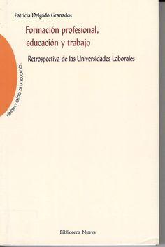 Formación profesional, educación y trabajo : retrospectiva de las universidades laborales / Patricia Delgado Granados http://absysnetweb.bbtk.ull.es/cgi-bin/abnetopac01?TITN=525098