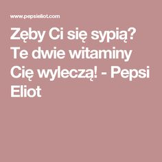 Zęby Ci się sypią? Te dwie witaminy Cię wyleczą! - Pepsi Eliot