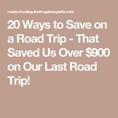 20 Ways to Save on a Road Trip - That Saved Us Over $900 on Our Last Road Trip!