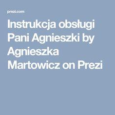 Instrukcja obsługi Pani Agnieszki by Agnieszka Martowicz on Prezi