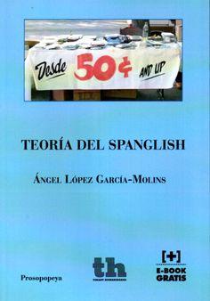 Teoría del spanglish / Ángel López García-Molins. Tirant Humanidades, 2015