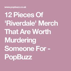 12 Pieces Of 'Riverdale' Merch That Are Worth Murdering Someone For - PopBuzz
