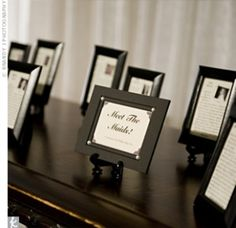 Meet the bridesmaids! In a little frame, post a picture of each girl and tell how you met & why you chose them to be in your wedding. Love this for rehearsal dinner!