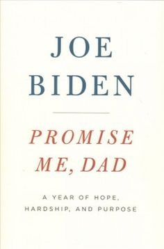 Promise Me, Dad: A Year of Hope, Hardship, and Purpose by Joe Biden. The former vice-president of the United States chronicles the difficult final year of his son's battle with cancer, his efforts to balance his responsibilities to the country and his family, and the lessons he learned.
