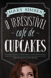 Livro O Irresistível Café de Cupcakes, de Mary Simses