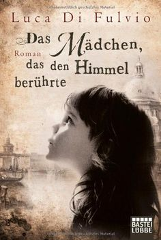 Das Mädchen, das den Himmel berührte: Roman von Luca Di Fulvio, http://www.amazon.de/dp/3404167775/ref=cm_sw_r_pi_dp_06o4sb0H9E8RF