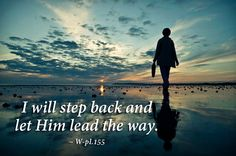 I will step back and let Him lead the way. ~ Lesson 155, A Course in Miracles #acim https://www.facebook.com/AwakeningtoLoveACIM/photos/a.563611800452092.1073741827.563608800452392/696683863811551/?type=1&theater