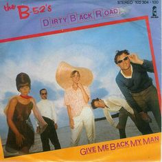 B-52's, The - Dirty Back Road / Give Me Back My Man