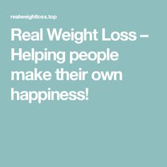 Real Weight Loss – Helping people make their own happiness!