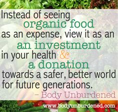 Do you buy organic? Not only is it an investment in your health, but an investment in a better, safer world for future generations.