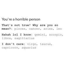 Sagittarius, Libra, and Gemini are horrible people Zodiac Capricorn, Le Zodiac, Zodiac Funny, Zodiac Sign Traits, Zodiac Signs Horoscope, Zodiac Posts, Zodiac Memes, Zodiac Star Signs, My Zodiac Sign