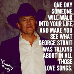 One day someone will walk into your life and make you see what George Strait was talking about in all those love songs. #countryquotes #countrycouples #countrylife #countrystyle #redneckcouples #countrysayings #countrylove #countrymusicbuddy Love Songs Lyrics, Song Quotes, Life Quotes, Music Lyrics, Qoutes, Wisdom Quotes, George Strait Quotes, George Strait Lyrics, Cowboy Quotes