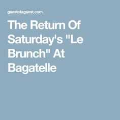 Bagatelle's famous Saturday brunch returns to the Meatpacking District. New York City Tourism, Saturday Brunch