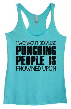 Womens Tri-Blend Tank Top - I WORKOUT BECAUSE PUNCHING PEOPLE IS FROWNED UPON