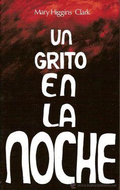 Un grito en la noche / Mary Higgins Clark ; traducción de Lorenzo Cortina.. -- 6ª ed.. -- Barcelona : DeBolsillo, 2014.