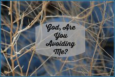 God, Are You Avoiding Me? A Biblical Look At Suffering