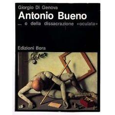 """Antonio Bueno, o, della dissacrazione """"oculata"""" / Giorgio Di Genova PublicaciónBologna : Edizioni Bora, [1985]"""
