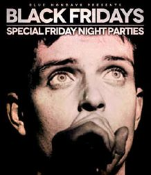 EVIL CLUB EMPIRE Presents BLACKFRIDAYS: Eighties, Gothic & industrial! Cover:$5 before 10:30 with flyer /$10 without Dress Code:iMpressiVe Dress: the best of the, Gothic, 80's or Alternative Attire BLACK FRIDAYS