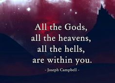 """All the Gods, all the heavens, all the hells, are within you."" ~Joseph Cambell ..*"