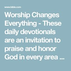 Worship Changes Everything - These daily devotionals are an invitation to praise and honor God in every area of life. Darlene Zschech has spent her life thinking and teaching about what worship truly is and how it should invade every facet of our being. It's all about living in His presence, aware of the Lord by our side and at work in our lives. Learn to live a life of worship. You will be amazed by the purpose and freedom it will bring.