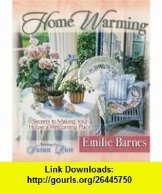 Home Warming Secrets to Making Your House a Welcoming Place (Barnes, Emilie) (9780736908634) Emilie Barnes, Anne Christian Buchanan, Susan Rios , ISBN-10: 0736908633  , ISBN-13: 978-0736908634 ,  , tutorials , pdf , ebook , torrent , downloads , rapidshare , filesonic , hotfile , megaupload , fileserve