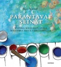Parantavat seinät : kuinka maalasin uusia maisemia niitä tarvitseville / Nurmi, Rea, kirjoittaja ; Mitrunen, Maria, piirtäjä.