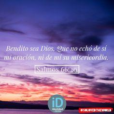 Bendito sea Dios, Que no echó de sí mi oración, ni de mí su misericordia. Salmos 66:20 #Jesus #God #HolySpirit #Gospel #Bible #Love #leyendosalmos #Ideas #solovedtheworld