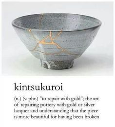 Kintsukuroi...repairing with gold laquer