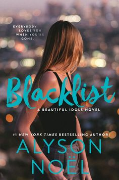 BLACKLIST by Alyson Noel |  book 2 in the BEAUTIFUL IDOLS series | Expected publication: April 4th 2017 by Katherine Tegen Books