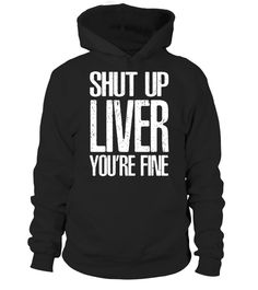 """# Shut Up Liver Youre Fine T-Shirt Cool Drinking Gift .  Special Offer, not available in shops      Comes in a variety of styles and colours      Buy yours now before it is too late!      Secured payment via Visa / Mastercard / Amex / PayPal      How to place an order            Choose the model from the drop-down menu      Click on """"Buy it now""""      Choose the size and the quantity      Add your delivery address and bank details      And that's it!      Tags: What is the BEST Birthday gift…"""