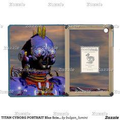TITAN CYBORG PORTRAIT Blue Science Fiction ,Scifi iPad Mini Covers by Bulgan Lumini (c) #robots #geek #scifi #3danimation #androids #alien #tech