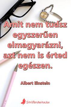 Amit nem tudsz egyszerűen elmagyarázni, azt nem is érted egészen. /Albert Einstein/ #idézetek #alberteinstein